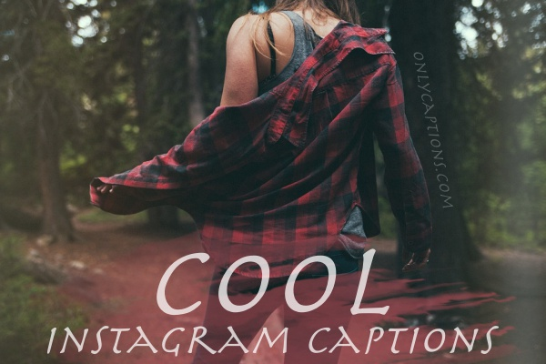 180+ Cool Instagram Captions 2019 - Cool Captions for