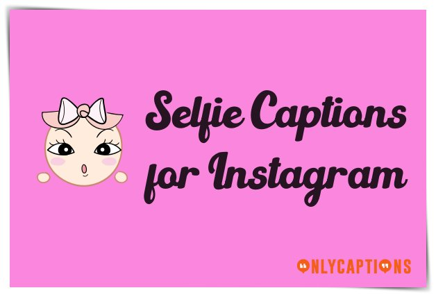 Best Selfie Captions for Instagram Ever 2020 - Instagram Captions for Selfies