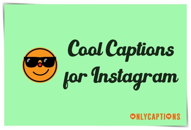 Coolest Captions for Instagram Ever 2020 - Cool Instagram Captions