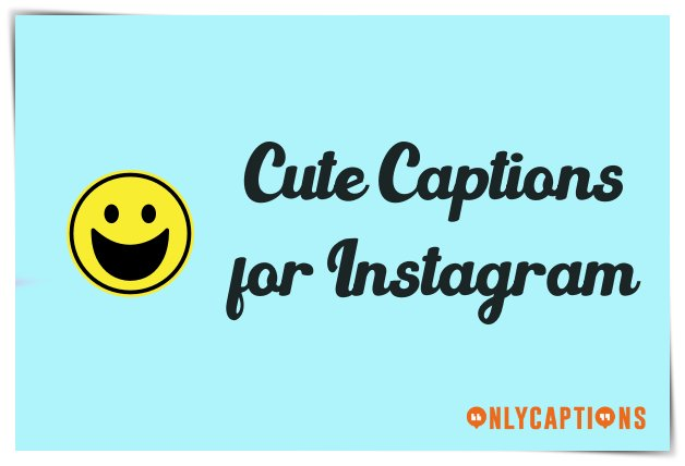 Cute Captions for Instagram 2020 - Cute Instagram Captions