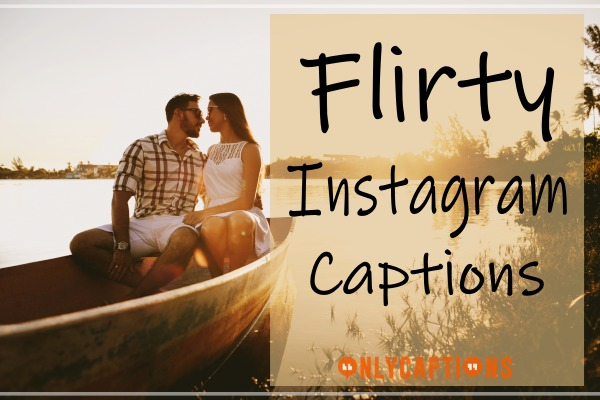 Flirty Captions for Instagram - Guys, Cute, Girls